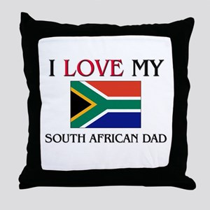 I Love My South African Dad Throw Pillow