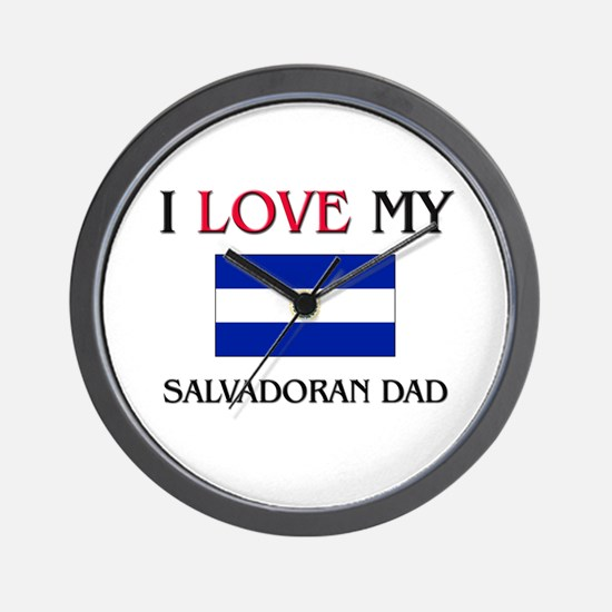 I Love My Salvadoran Dad Wall Clock