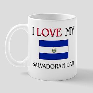 I Love My Salvadoran Dad Mug