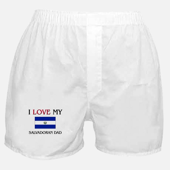 I Love My Salvadoran Dad Boxer Shorts