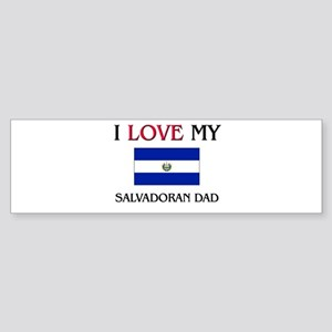 I Love My Salvadoran Dad Bumper Sticker