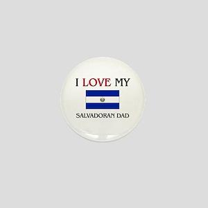 I Love My Salvadoran Dad Mini Button
