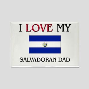 I Love My Salvadoran Dad Rectangle Magnet