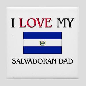 I Love My Salvadoran Dad Tile Coaster