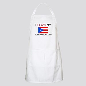I Love My Puerto Rican Dad BBQ Apron