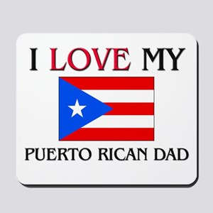 I Love My Puerto Rican Dad Mousepad