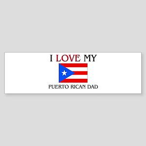 I Love My Puerto Rican Dad Bumper Sticker