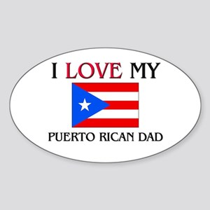 I Love My Puerto Rican Dad Oval Sticker