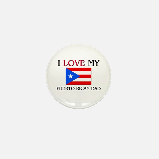 I Love My Puerto Rican Dad Mini Button