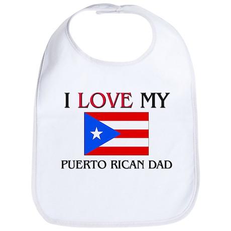 I Love My Puerto Rican Dad Bib