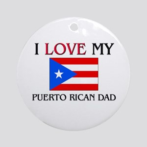 I Love My Puerto Rican Dad Ornament (Round)