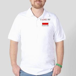 I Love My Polish Dad Golf Shirt