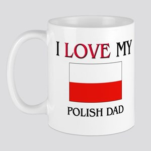 I Love My Polish Dad Mug