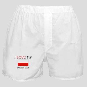 I Love My Polish Dad Boxer Shorts