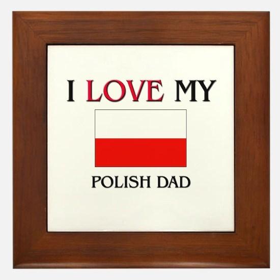 I Love My Polish Dad Framed Tile