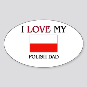 I Love My Polish Dad Oval Sticker
