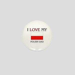 I Love My Polish Dad Mini Button