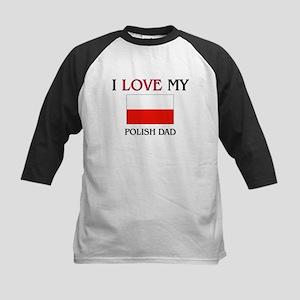 I Love My Polish Dad Kids Baseball Jersey