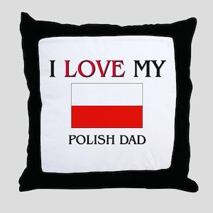 I Love My Polish Dad Throw Pillow