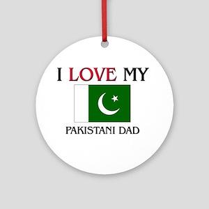 I Love My Pakistani Dad Ornament (Round)