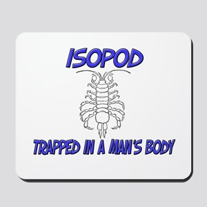 Isopod Trapped In A Man's Body Mousepad