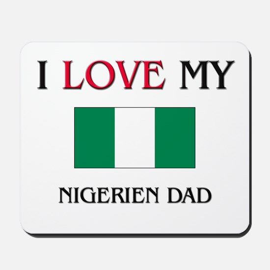 I Love My Nigerien Dad Mousepad