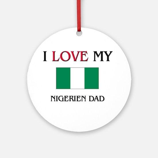 I Love My Nigerien Dad Ornament (Round)