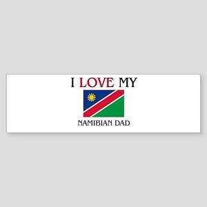 I Love My Namibian Dad Bumper Sticker