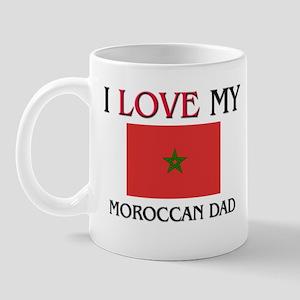 I Love My Moroccan Dad Mug