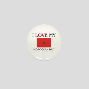 I Love My Moroccan Dad Mini Button