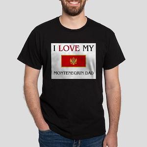 I Love My Montenegrin Dad Dark T-Shirt