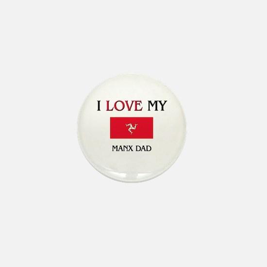 I Love My Manx Dad Mini Button