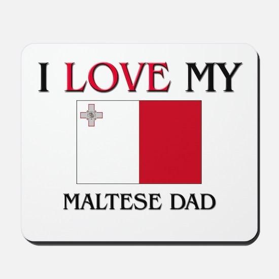 I Love My Maltese Dad Mousepad