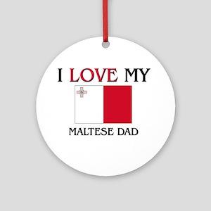 I Love My Maltese Dad Ornament (Round)