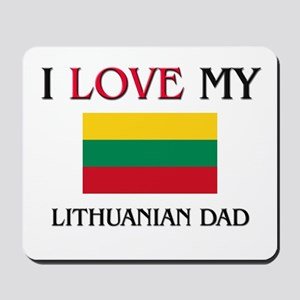 I Love My Lithuanian Dad Mousepad