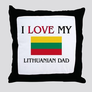 I Love My Lithuanian Dad Throw Pillow