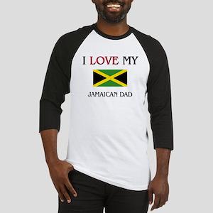 I Love My Jamaican Dad Baseball Jersey
