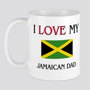I Love My Jamaican Dad Mug