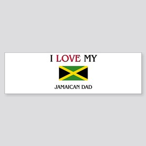 I Love My Jamaican Dad Bumper Sticker