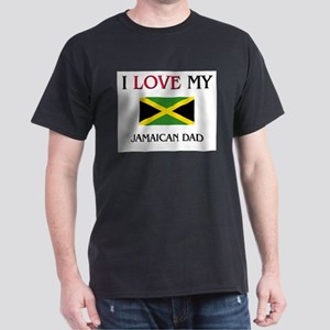 I Love My Jamaican Dad Dark T-Shirt
