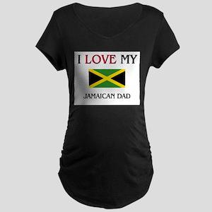 I Love My Jamaican Dad Maternity Dark T-Shirt