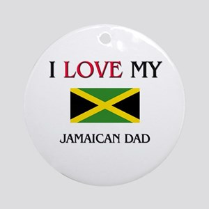 I Love My Jamaican Dad Ornament (Round)
