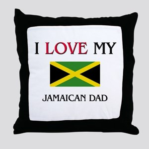 I Love My Jamaican Dad Throw Pillow