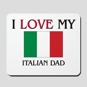 I Love My Italian Dad Mousepad