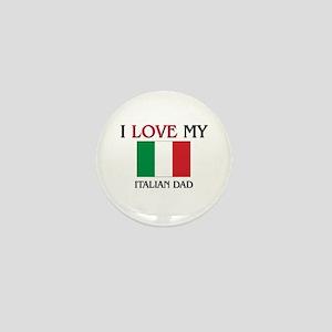 I Love My Italian Dad Mini Button