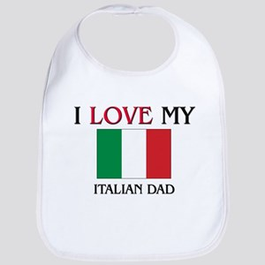 I Love My Italian Dad Bib