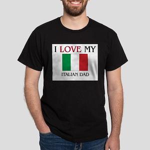 I Love My Italian Dad Dark T-Shirt