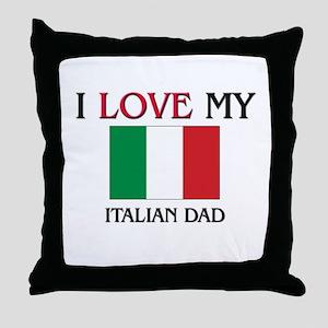 I Love My Italian Dad Throw Pillow