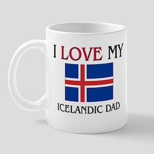 I Love My Icelandic Dad Mug