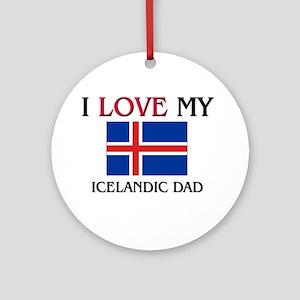 I Love My Icelandic Dad Ornament (Round)